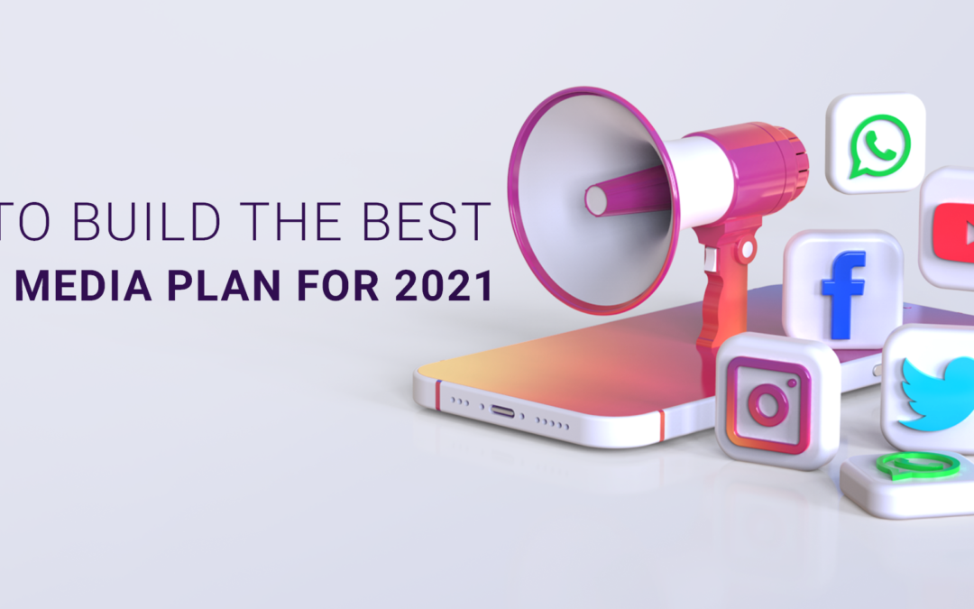 How to Build the Best Social Media Plan for 2021